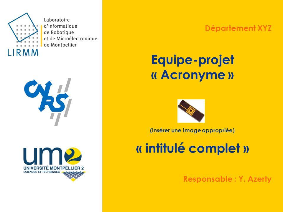 Département XYZ Equipe-projet « Acronyme » (insérer une image appropriée) « intitulé complet » Responsable : Y. Azerty