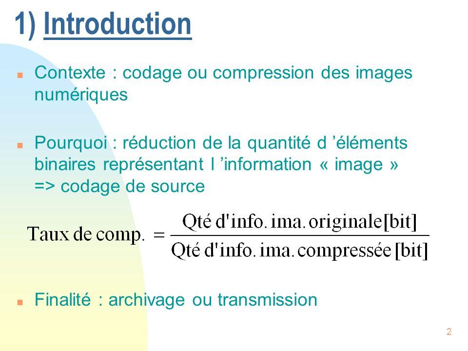 3 1.1) Système de compression n Codage de canal : adaptation signal / canal, taux d erreur faible n Codage de source, 2 types : u Codage sans perte (« entropique ») Ex.