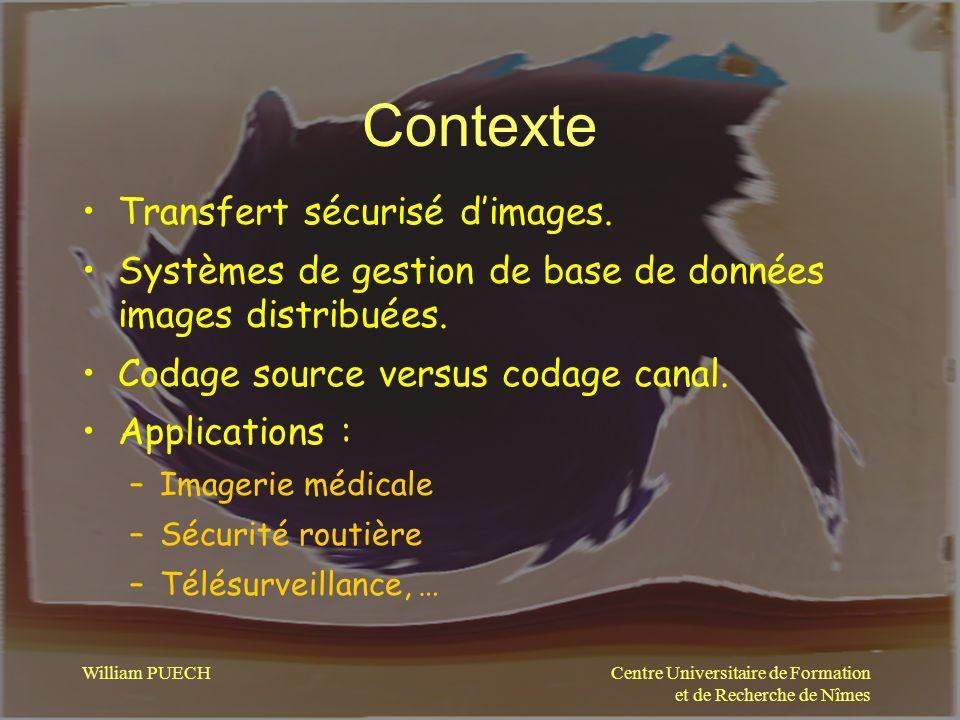 Centre Universitaire de Formation et de Recherche de Nîmes William PUECH Contexte Transfert sécurisé dimages. Systèmes de gestion de base de données i