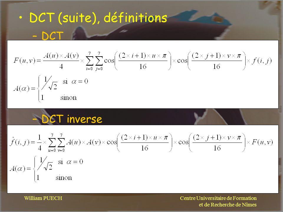 Centre Universitaire de Formation et de Recherche de Nîmes William PUECH DCT (suite), définitions –DCT –DCT inverse