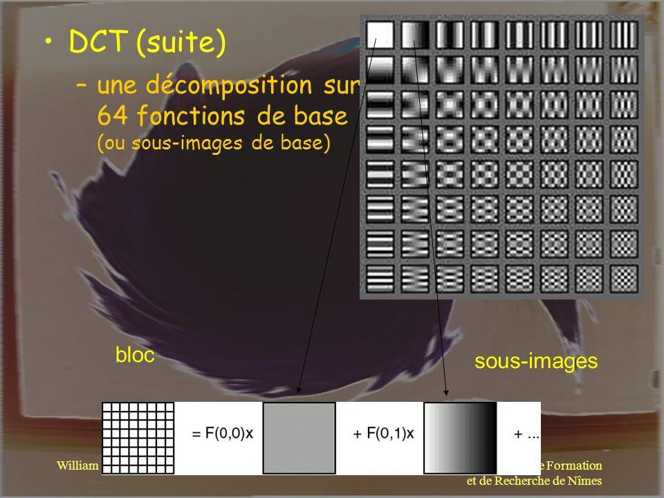 Centre Universitaire de Formation et de Recherche de Nîmes William PUECH DCT (suite) –une décomposition sur 64 fonctions de base (ou sous-images de ba
