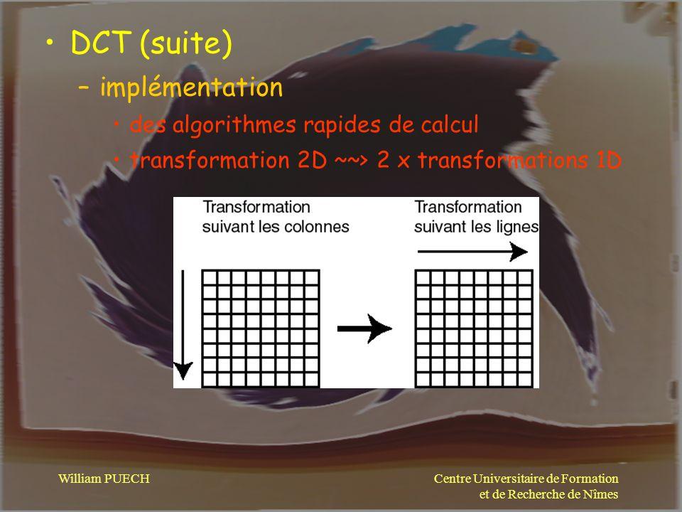 Centre Universitaire de Formation et de Recherche de Nîmes William PUECH DCT (suite) –implémentation des algorithmes rapides de calcul transformation