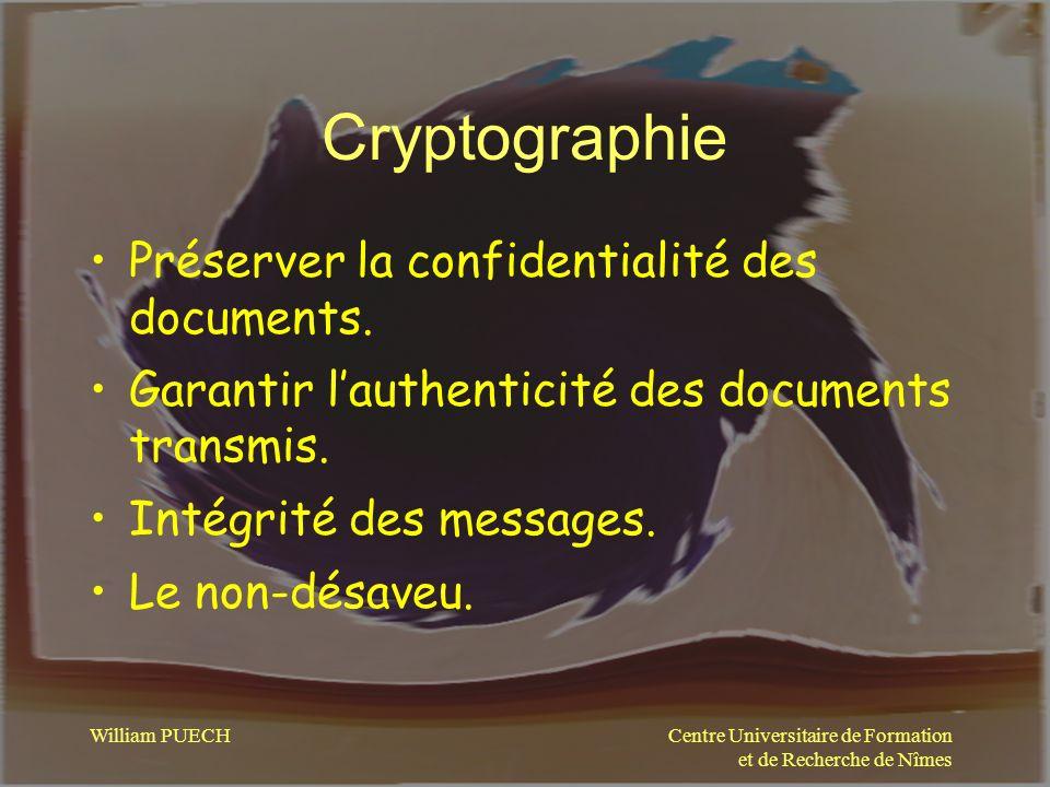 Centre Universitaire de Formation et de Recherche de Nîmes William PUECH Cryptographie Préserver la confidentialité des documents. Garantir lauthentic