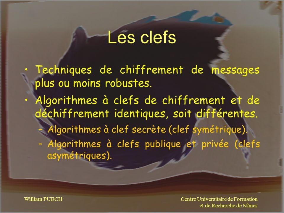 Centre Universitaire de Formation et de Recherche de Nîmes William PUECH Les clefs Techniques de chiffrement de messages plus ou moins robustes. Algor