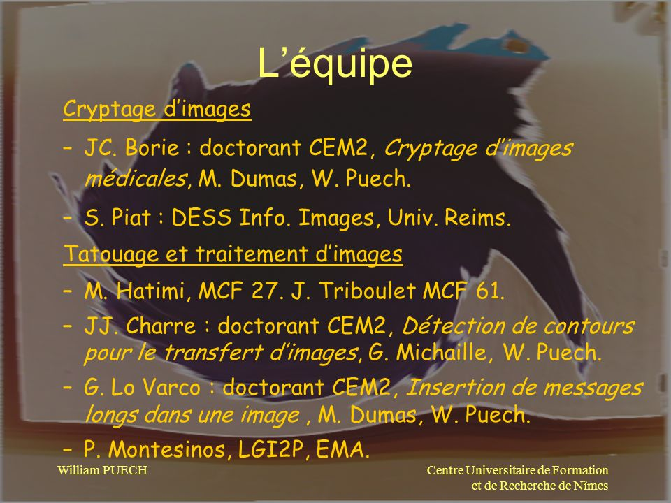 Centre Universitaire de Formation et de Recherche de Nîmes William PUECH Léquipe Cryptage dimages –JC. Borie : doctorant CEM2, Cryptage dimages médica
