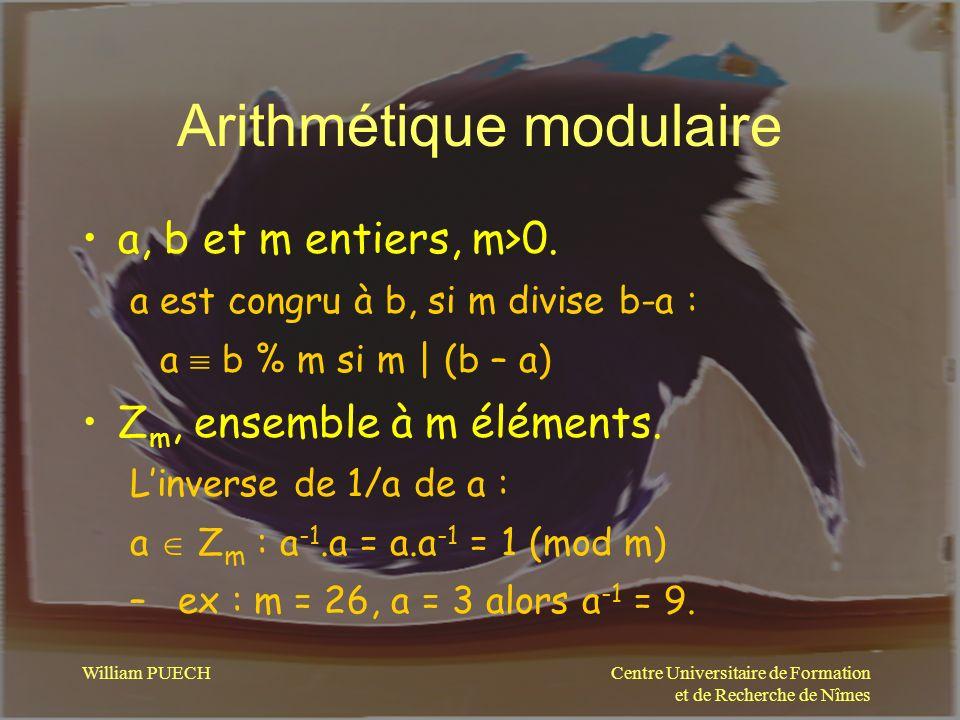 Centre Universitaire de Formation et de Recherche de Nîmes William PUECH Arithmétique modulaire a, b et m entiers, m>0. a est congru à b, si m divise