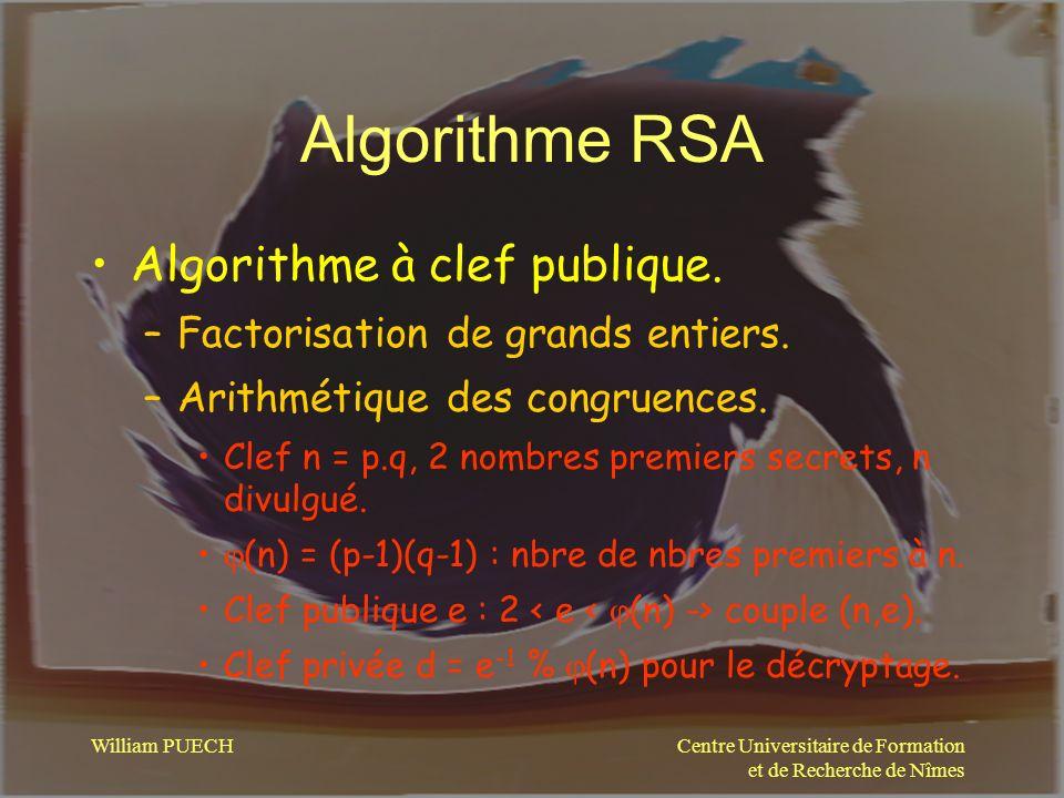 Centre Universitaire de Formation et de Recherche de Nîmes William PUECH Algorithme RSA Algorithme à clef publique. –Factorisation de grands entiers.