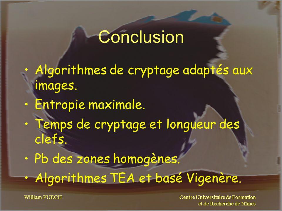 Centre Universitaire de Formation et de Recherche de Nîmes William PUECH Conclusion Algorithmes de cryptage adaptés aux images. Entropie maximale. Tem