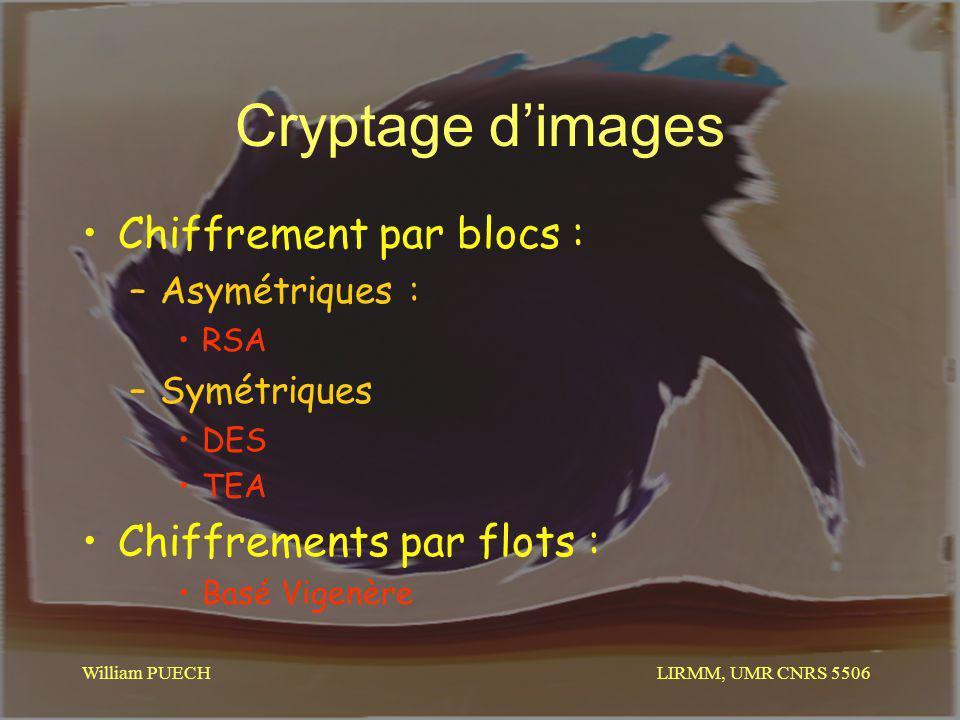 LIRMM, UMR CNRS 5506 William PUECH Cryptage dimages Chiffrement par blocs : –Asymétriques : RSA –Symétriques DES TEA Chiffrements par flots : Basé Vig