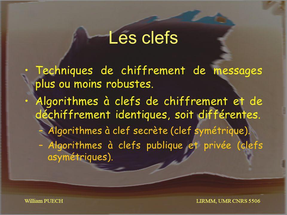LIRMM, UMR CNRS 5506 William PUECH Les clefs Techniques de chiffrement de messages plus ou moins robustes. Algorithmes à clefs de chiffrement et de dé