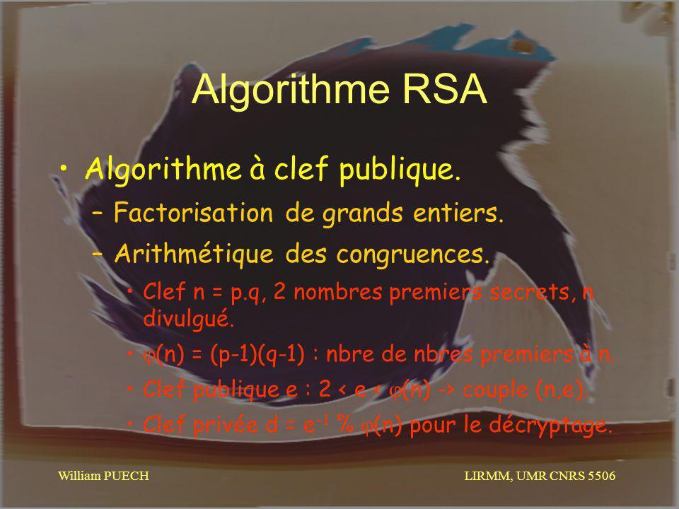 LIRMM, UMR CNRS 5506 William PUECH Algorithme RSA Algorithme à clef publique. –Factorisation de grands entiers. –Arithmétique des congruences. Clef n
