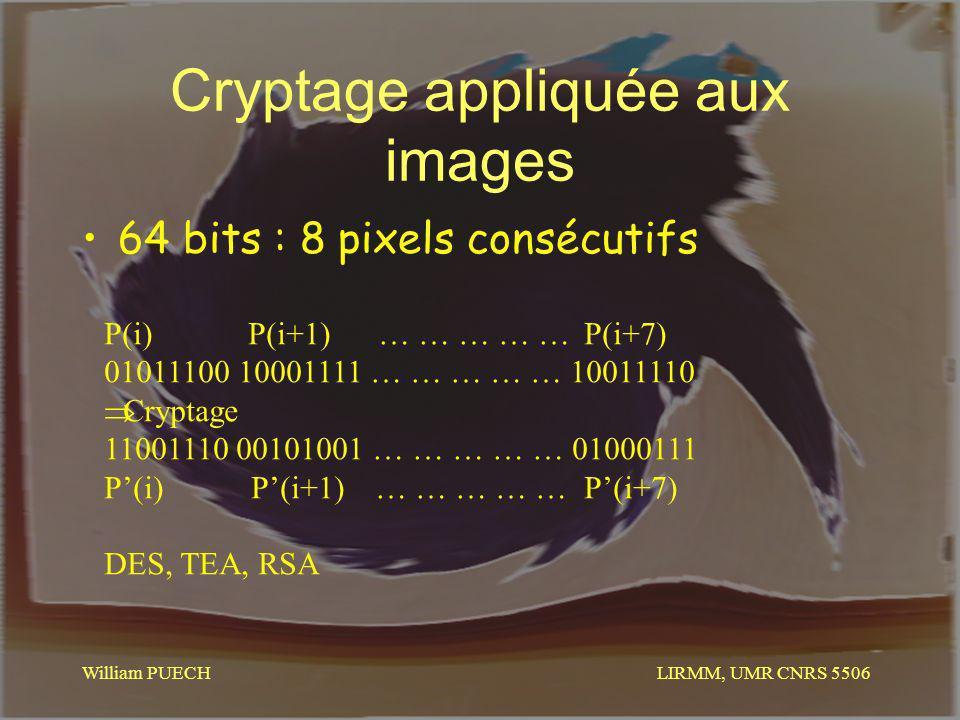 LIRMM, UMR CNRS 5506 William PUECH Cryptage appliquée aux images 64 bits : 8 pixels consécutifs P(i) P(i+1) … … … … …P(i+7) 01011100 10001111 … … … …