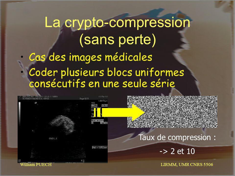 LIRMM, UMR CNRS 5506 William PUECH La crypto-compression (sans perte) Cas des images médicales Coder plusieurs blocs uniformes consécutifs en une seul
