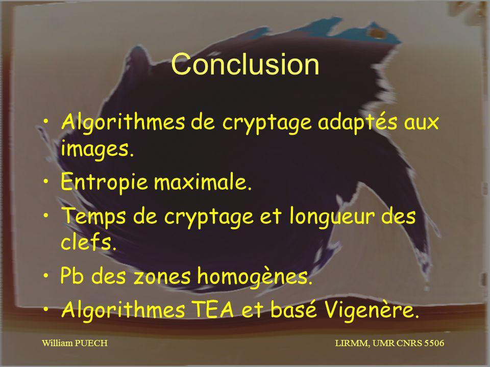 LIRMM, UMR CNRS 5506 William PUECH Conclusion Algorithmes de cryptage adaptés aux images. Entropie maximale. Temps de cryptage et longueur des clefs.