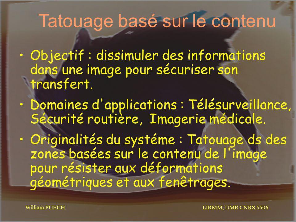 LIRMM, UMR CNRS 5506 William PUECH Tatouage basé sur le contenu Objectif : dissimuler des informations dans une image pour sécuriser son transfert. Do