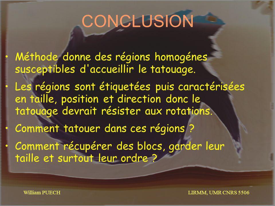 LIRMM, UMR CNRS 5506 William PUECH CONCLUSION Méthode donne des régions homogénes susceptibles d'accueillir le tatouage. Les régions sont étiquetées p