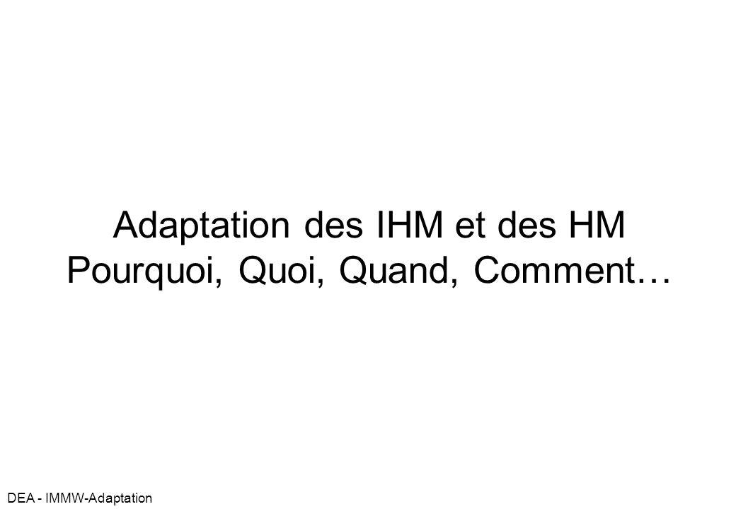 DEA - IMMW-Adaptation Adaptation des IHM et des HM Pourquoi, Quoi, Quand, Comment…