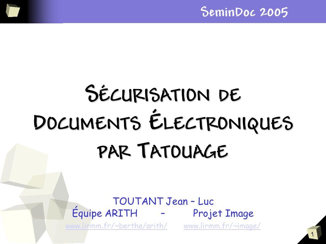 1 S ÉCURISATION DE D OCUMENTS É LECTRONIQUES PAR T ATOUAGE TOUTANT Jean – Luc Équipe ARITH – Projet Image www.lirmm.fr/~berthe/arith/www.lirmm.fr/~ima