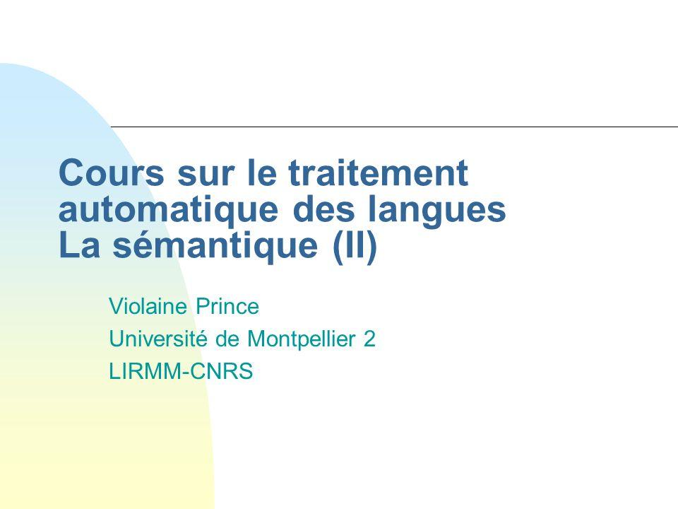 Cours sur le traitement automatique des langues La sémantique (II) Violaine Prince Université de Montpellier 2 LIRMM-CNRS
