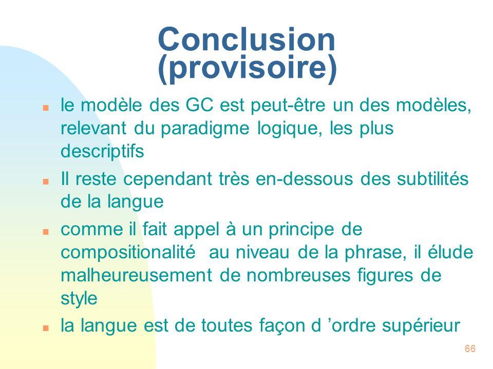 66 Conclusion (provisoire) n le modèle des GC est peut-être un des modèles, relevant du paradigme logique, les plus descriptifs n Il reste cependant t