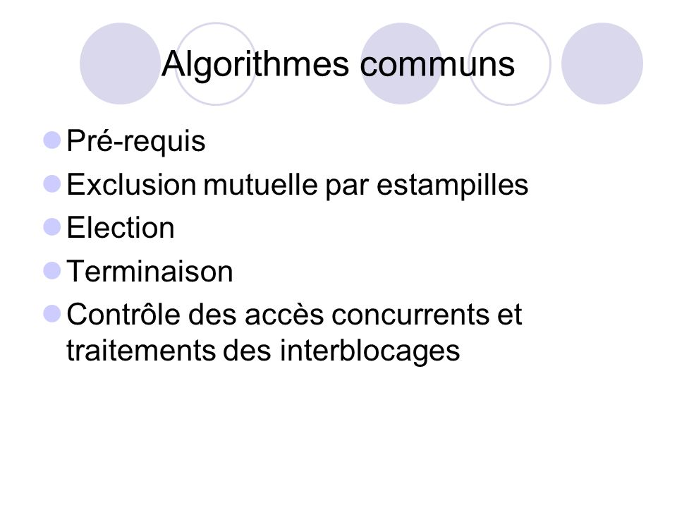 Algorithmes communs Pré-requis Exclusion mutuelle par estampilles Election Terminaison Contrôle des accès concurrents et traitements des interblocages