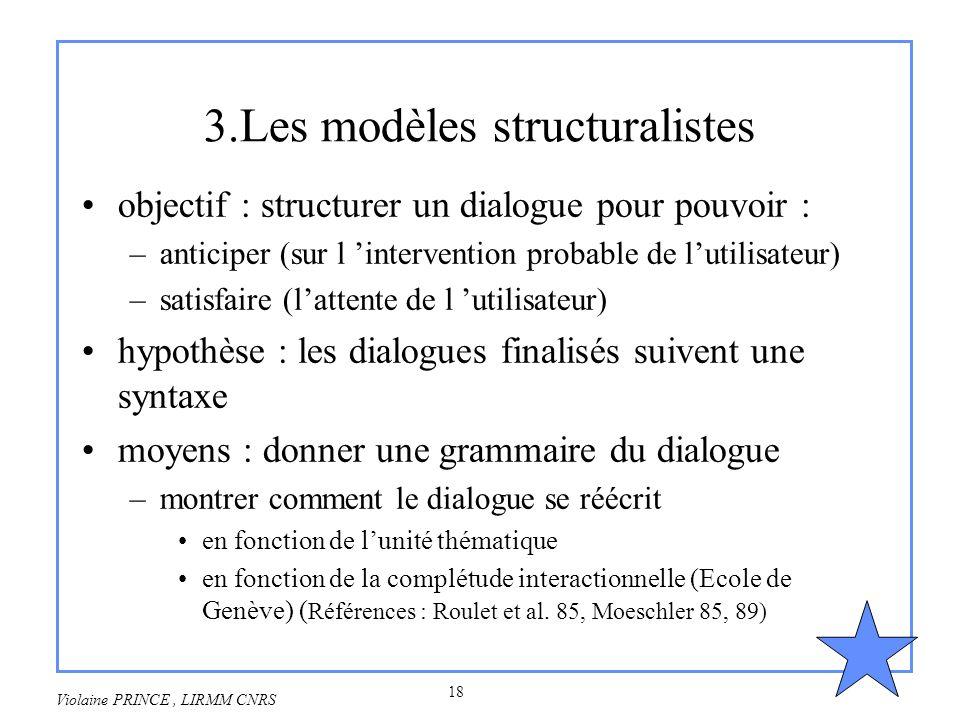 18 Violaine PRINCE, LIRMM CNRS 3.Les modèles structuralistes objectif : structurer un dialogue pour pouvoir : –anticiper (sur l intervention probable