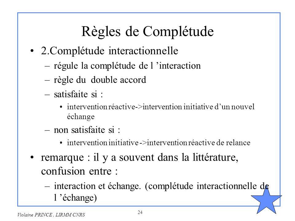 24 Violaine PRINCE, LIRMM CNRS Règles de Complétude 2.Complétude interactionnelle –régule la complétude de l interaction –règle du double accord –sati
