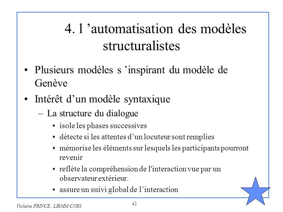 42 Violaine PRINCE, LIRMM CNRS 4. l automatisation des modèles structuralistes Plusieurs modèles s inspirant du modèle de Genève Intérêt dun modèle sy