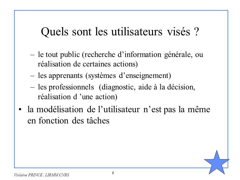 6 Violaine PRINCE, LIRMM CNRS Quels sont les utilisateurs visés ? –le tout public (recherche dinformation générale, ou réalisation de certaines action