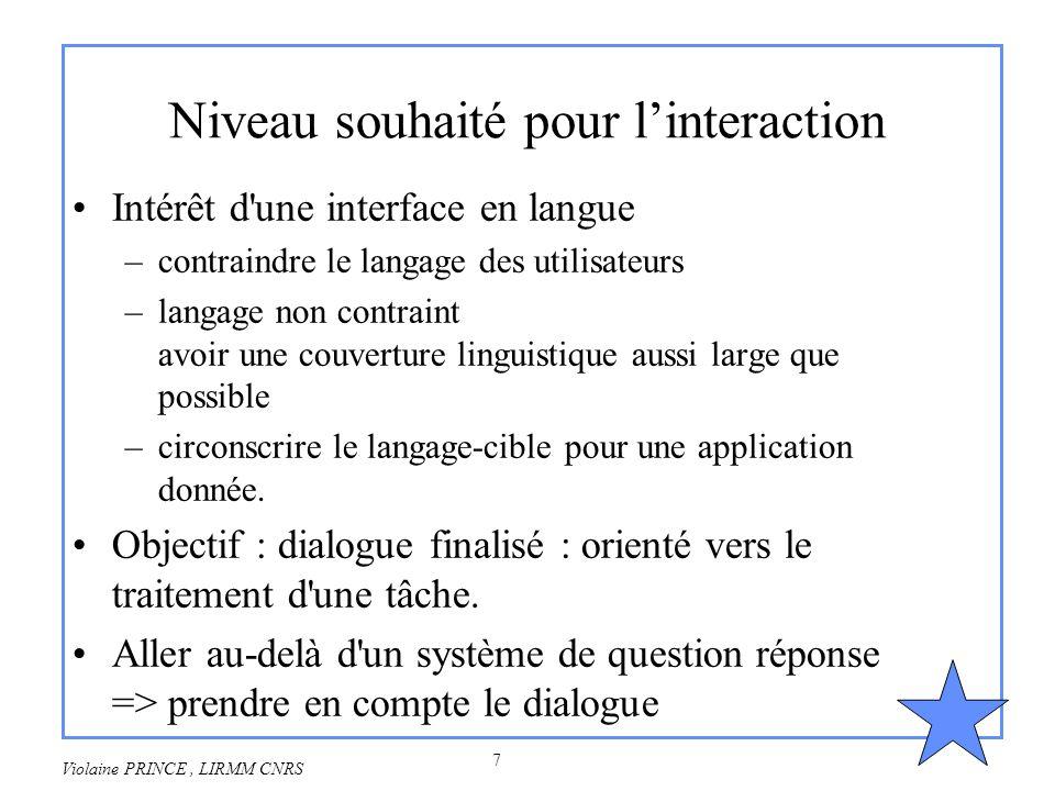 7 Violaine PRINCE, LIRMM CNRS Niveau souhaité pour linteraction Intérêt d'une interface en langue –contraindre le langage des utilisateurs –langage no