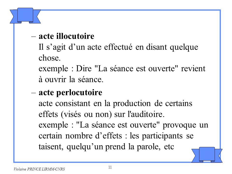 12 Violaine PRINCE LIRMM-CNRS 2.2 Classification des actes de langage Principes de la classification –But de lacte (ou de type dacte): but illocutoire.