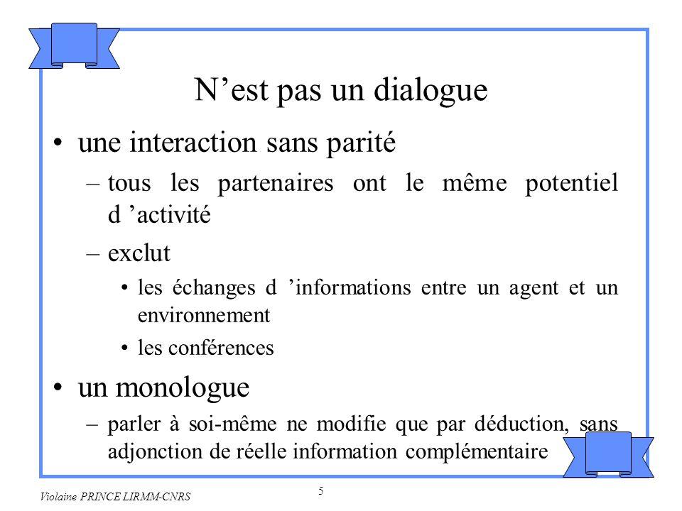6 Violaine PRINCE LIRMM-CNRS Les théories sur le dialogue Des théories d actes Théories de croyances Théories de buts et de plans