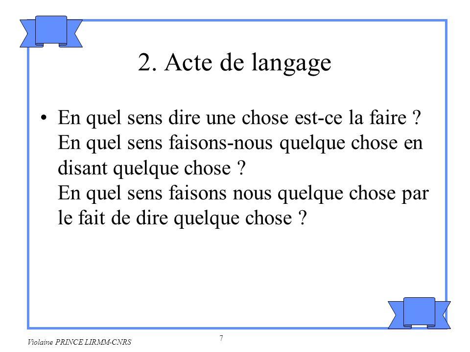 8 Violaine PRINCE LIRMM-CNRS Les « pères » de la théorie des actes de langage Austin distingue entre énoncé constatif et énoncé performatif (1969).