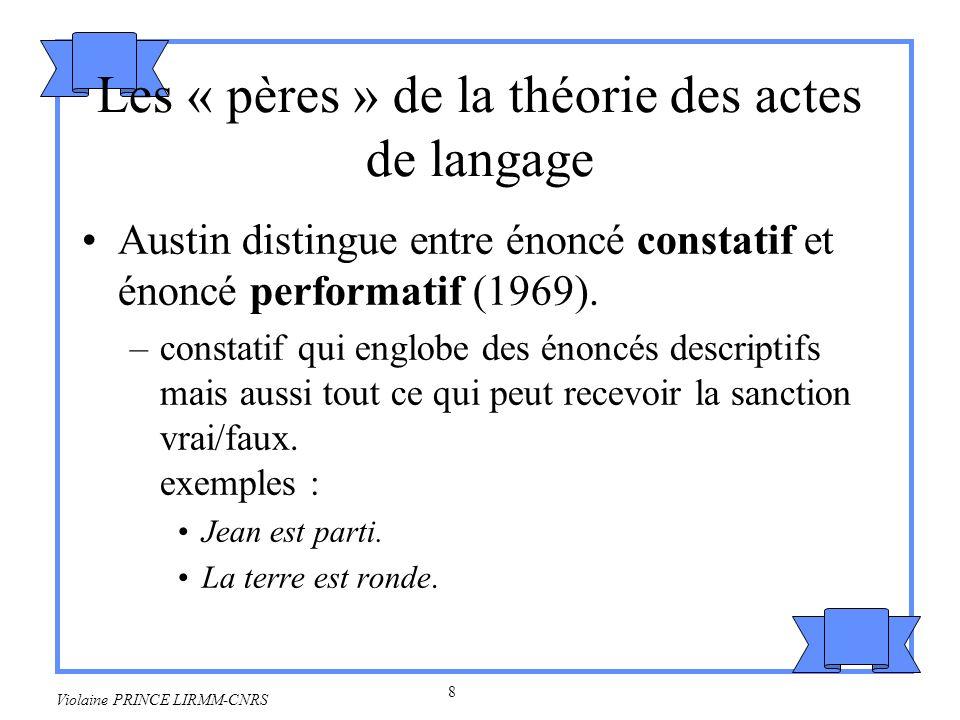 9 Violaine PRINCE LIRMM-CNRS –performatif où lénonciation est lexécution dune action.