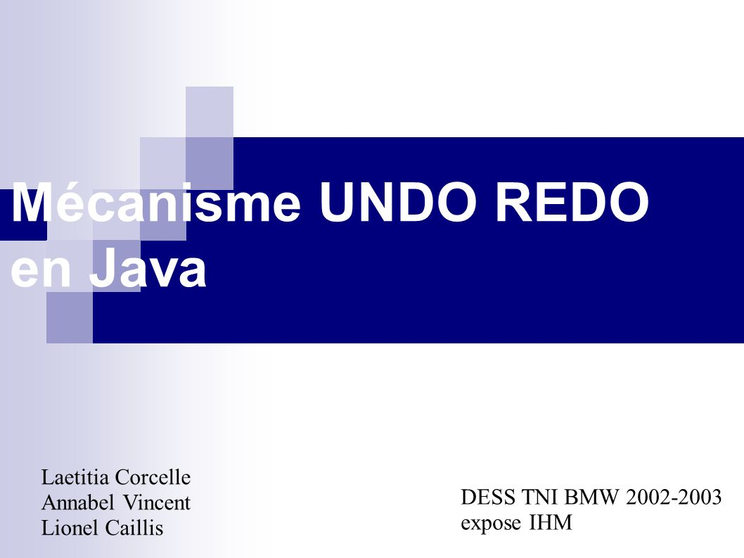 Mécanisme UNDO REDO en Java Laetitia Corcelle Annabel Vincent Lionel Caillis DESS TNI BMW 2002-2003 expose IHM