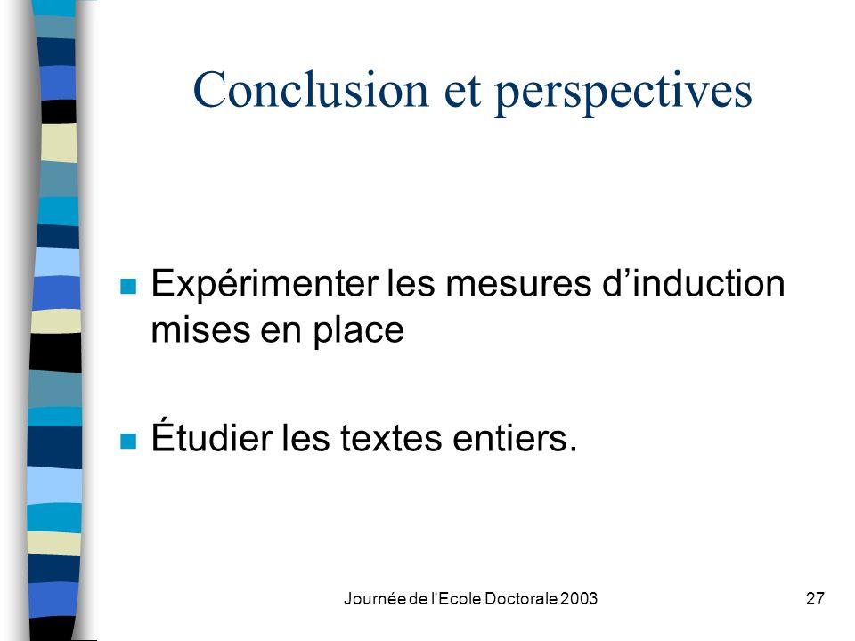 Journée de l'Ecole Doctorale 200327 Conclusion et perspectives n Expérimenter les mesures dinduction mises en place n Étudier les textes entiers.