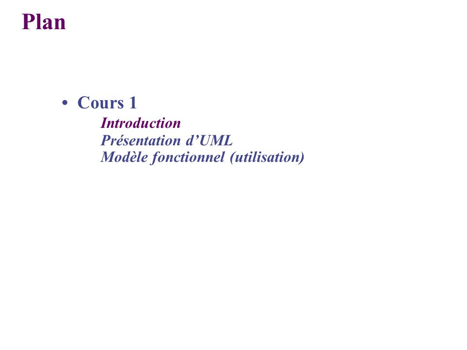 Plan Cours 1 Introduction Présentation dUML Modèle fonctionnel (utilisation)