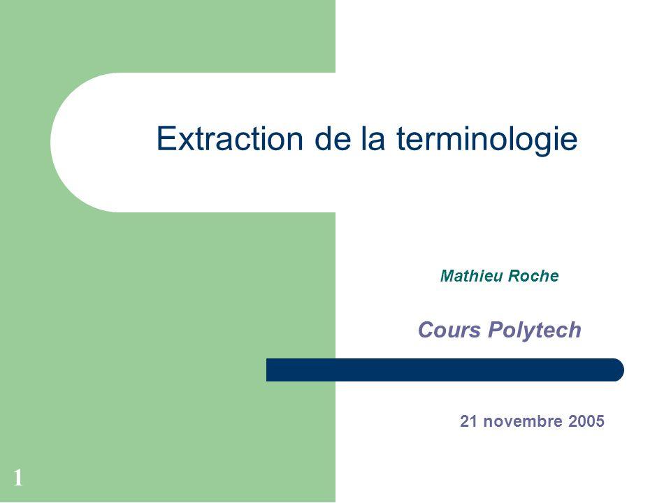 1 Extraction de la terminologie Mathieu Roche Cours Polytech 21 novembre 2005
