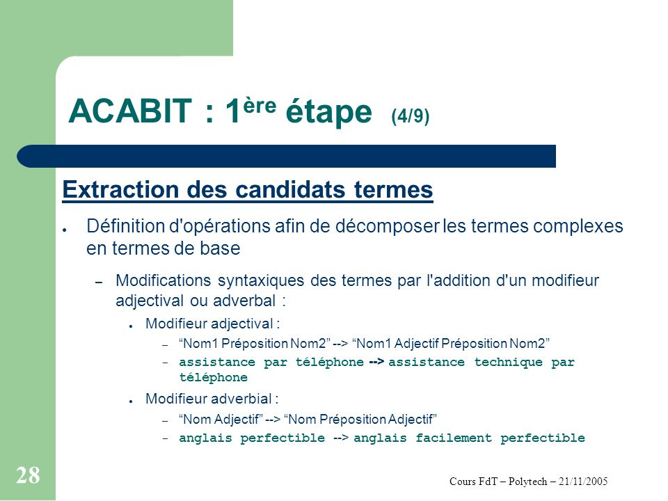 Cours FdT – Polytech – 21/11/2005 28 ACABIT : 1 ère étape (4/9) Extraction des candidats termes Définition d'opérations afin de décomposer les termes