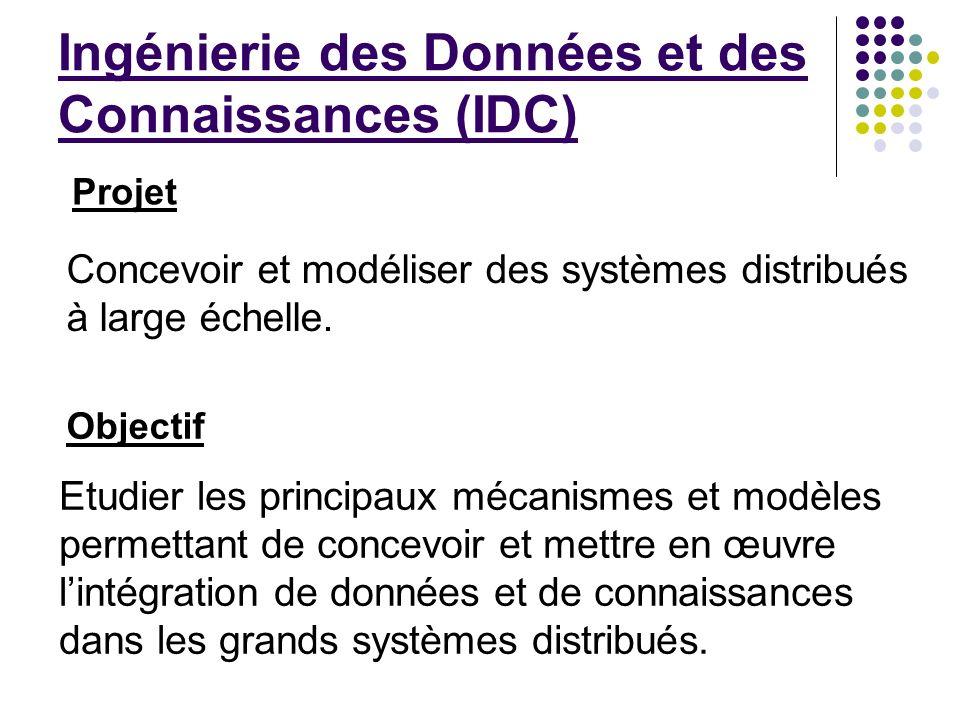 Concevoir et modéliser des systèmes distribués à large échelle. Ingénierie des Données et des Connaissances (IDC) Etudier les principaux mécanismes et
