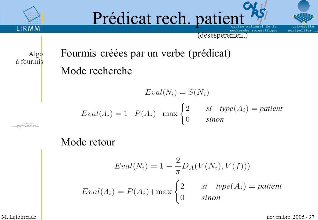 M. Lafourcade novembre 2005 - 37 Prédicat rech. patient Fourmis créées par un verbe (prédicat) Mode recherche Mode retour Algo à fourmis (désespéremen