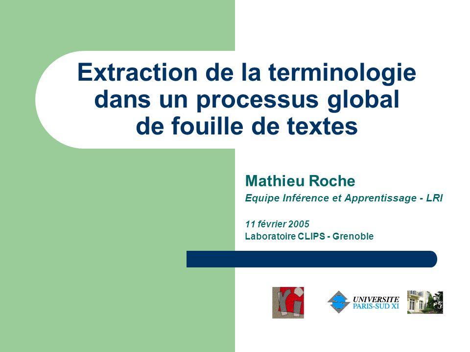Extraction de la terminologie dans un processus global de fouille de textes Mathieu Roche Equipe Inférence et Apprentissage - LRI 11 février 2005 Labo