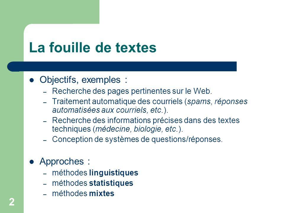 2 La fouille de textes Objectifs, exemples : – Recherche des pages pertinentes sur le Web. – Traitement automatique des courriels (spams, réponses aut