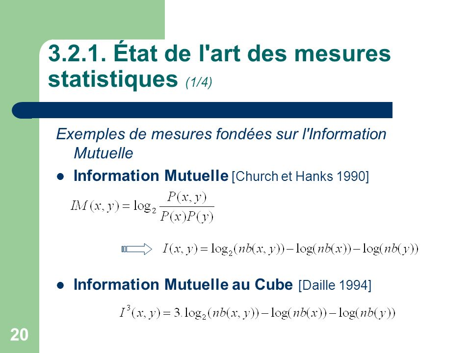20 3.2.1. État de l'art des mesures statistiques (1/4) Exemples de mesures fondées sur l'Information Mutuelle Information Mutuelle [Church et Hanks 19