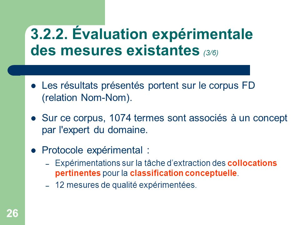 26 3.2.2. Évaluation expérimentale des mesures existantes (3/6) Les résultats présentés portent sur le corpus FD (relation Nom-Nom). Sur ce corpus, 10