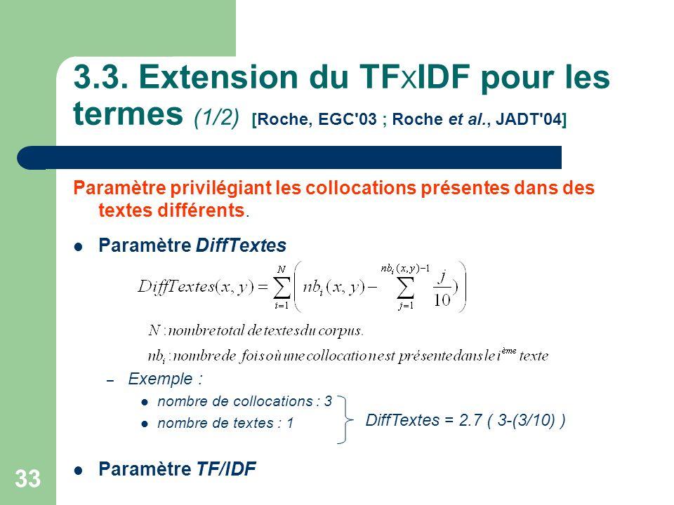 33 Paramètre privilégiant les collocations présentes dans des textes différents. Paramètre DiffTextes – Exemple : nombre de collocations : 3 nombre de