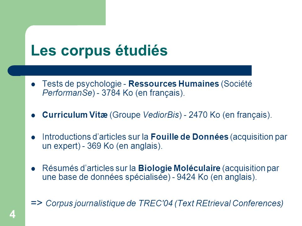 4 Les corpus étudiés Tests de psychologie - Ressources Humaines (Société PerformanSe) - 3784 Ko (en français). Curriculum Vitæ (Groupe VediorBis) - 24