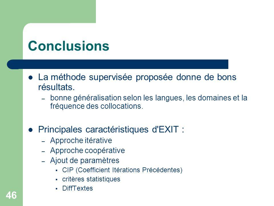 46 Conclusions La méthode supervisée proposée donne de bons résultats. – bonne généralisation selon les langues, les domaines et la fréquence des coll