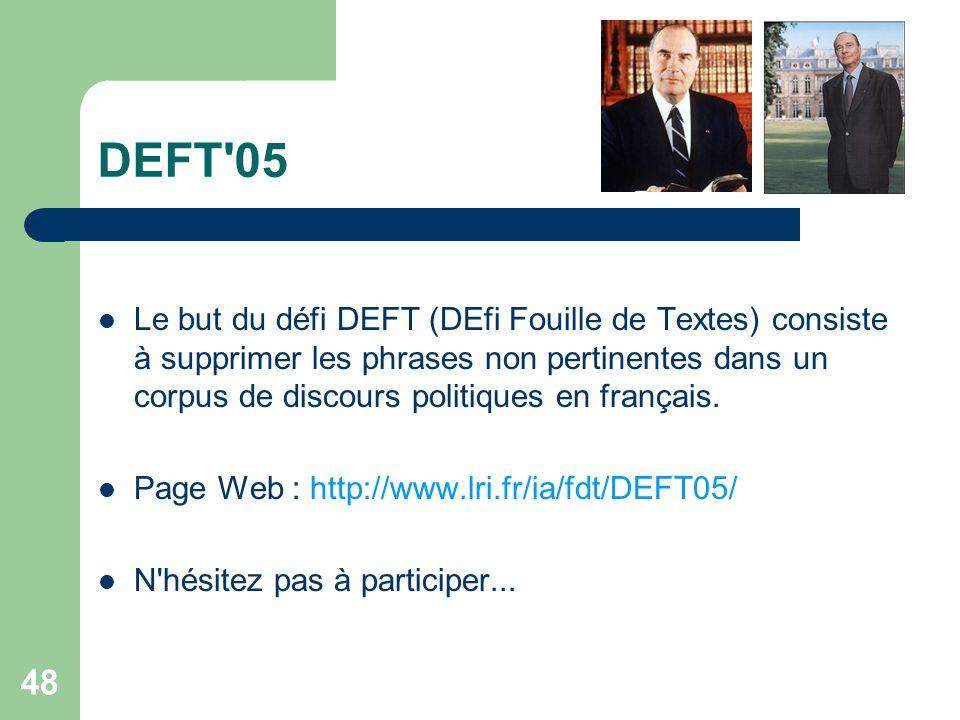 48 DEFT'05 Le but du défi DEFT (DEfi Fouille de Textes) consiste à supprimer les phrases non pertinentes dans un corpus de discours politiques en fran
