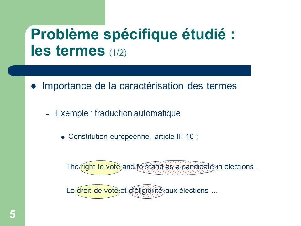 6 Problème spécifique étudié : les termes (2/2) Collocation (candidat-terme) : groupe de mots dont le sens global est déductible des unités composant le groupe [Clas 1994].
